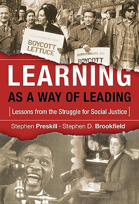 Learning as a Way of Leading By Preskill, Stephen/ Brookfield, Stephen D.