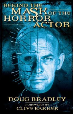 Behind the Mask of the Horror Actor By Bradley, Doug